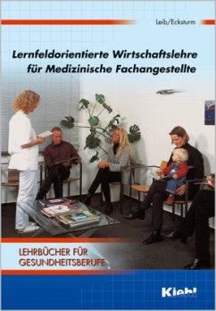 Lernfeldorientierte Wirtschaftslehre für Medizinische Fachangestellte - Leib, Wolfgang; Ecksturm, Hartmut