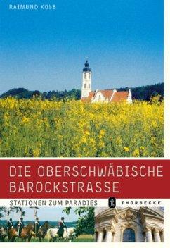 Die Oberschwäbische Barockstrasse - Kolb, Raimund
