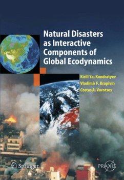 Natural Disasters as Interactive Components of Global-Ecodynamics - Kondratyev, Kirill Y.;Krapivin, Vladimir F.;Varostos, Costas A.