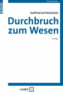 Durchbruch zum Wesen - Dürckheim, Karlfried von