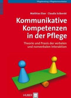 Kommunikative Kompetenzen in der Pflege - Elzer, Matthias; Sciborski, Claudia