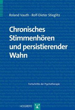 Chronisches Stimmenhören und persistierender Wahn - Vauth, Roland; Stieglitz, Rolf-Dieter