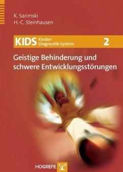 KIDS2 - Geistige Behinderung und schwere Entwicklungsstörungen - Sarimski, Klaus;Steinhausen, Hans-Christoph