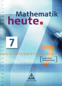 Mathematik heute 7. Schülerband. Realschule Niedersachsen