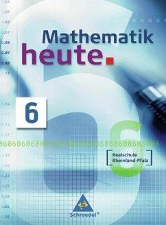 Mathematik heute 6. Schülerband. Realschule. Rheinland-Pfalz