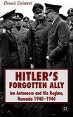 Hitler's Forgotten Ally: Ion Antonescu and His Regime, Romania 1940-1944