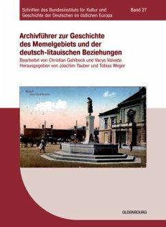 Archivführer zur Geschichte des Memelgebiets und der deutsch-litauischen Beziehungen - Gahlbeck, Christian (Überarb.) / Vaivada, Vacys