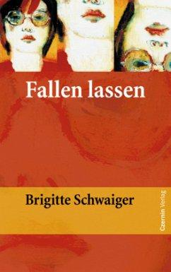 Fallen lassen - Schwaiger, Brigitte