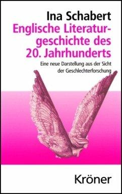 Englische Literaturgeschichte des 20. Jahrhunderts - Schabert, Ina