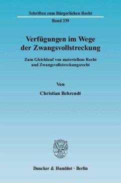 Verfügungen im Wege der Zwangsvollstreckung - Behrendt, Christian