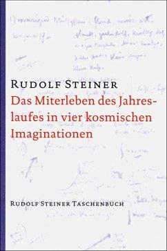 Das Miterleben des Jahreslaufes in vier kosmischen Imaginationen - Steiner, Rudolf