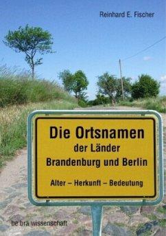 Die Ortsnamen der Länder Brandenburg und Berlin - Fischer, Reinhard E.