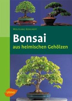 Bonsais aus heimischen Gehölzen - Kohlhepp, Wolfgang