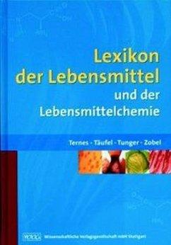 Lexikon der Lebensmittel und der Lebensmittelchemie - Ternes, Waldemar / Täufel, Alfred / Tunger, Liselotte / Zobel, Martin (Hgg.)