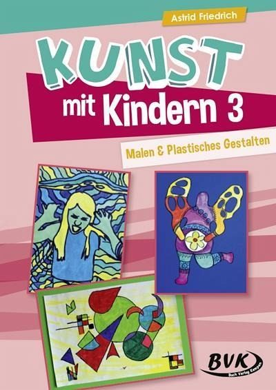 kunst mit kindern band 3 von astrid friedrich schulbuch. Black Bedroom Furniture Sets. Home Design Ideas