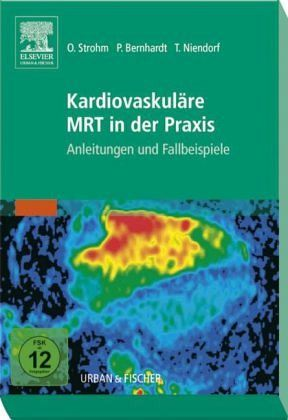 Kardiovaskuläre MRT in der Praxis - Strohm, Oliver / Bernhardt, Peter / Niendorf, Thoralf (Hgg.)