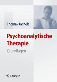 Psychoanalytische Therapie - Thomä, Helmut; Kächele, Horst Grundlagen