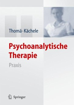 Psychoanalytische Therapie - Thomä, Helmut; Kächele, Horst Praxis