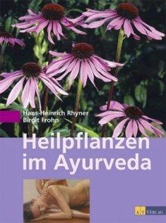 Heilpflanzen im Ayurveda - Rhyner, Hans H.; Frohn, Birgit