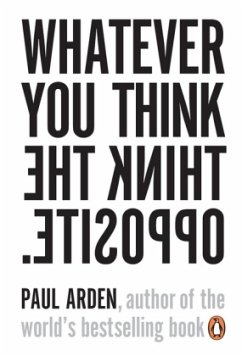 Whatever You Think Think the Opposite - Arden, Paul
