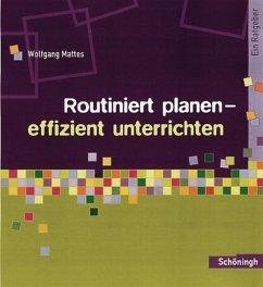 Routiniert planen - effizient unterrichten - Mattes, Wolfgang