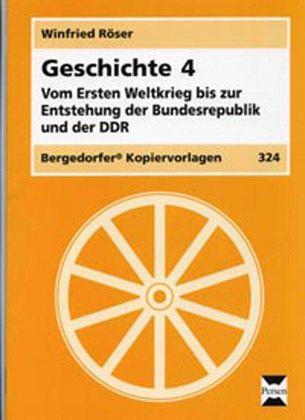 Geschichte 4. Vom Ersten Weltkrieg bis zur Entstehung der Bundesrepublik und der DDR - Röser, Winfried