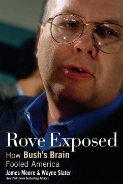 Rove Exposed - Moore, James; Slater, Wayne