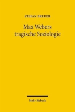 Max Webers tragische Soziologie - Breuer, Stefan