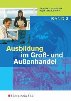 Ausbildung im Groß- und Außenhandel. 3. Ausbildungsjahr. Schülerband - Hahn, Hans; Kazmierczak, Jörg; Meyer, Helge; Schaub, Ingo; Schmidt, Christian