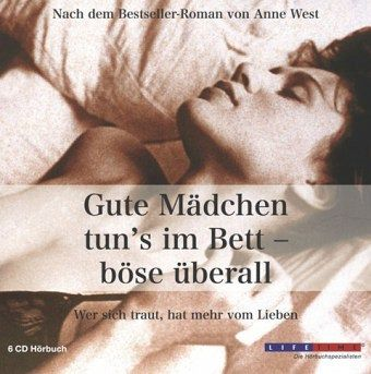 Gute Mädchen tun's im Bett, böse überall, 6 Audio-CDs - West, Anne
