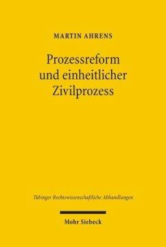 Prozessreform und einheitlicher Zivilprozess - Ahrens, Martin
