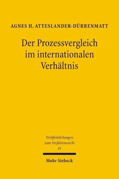 Der Prozessvergleich im internationalen Verhältnis - Atteslander-Dürrenmatt, Agnes H.