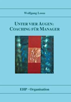 Unter vier Augen: Coaching für Manager - Looss, Wolfgang