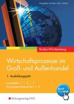 Ausbildungsjahr 1 / Wirtschaftsprozesse im Groß- und Außenhandel, Ausgabe Baden-Württemberg