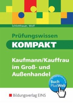 Prüfungswissen kompakt - Kaufmann/Kauffrau im Groß- und Außenhandel - Schlotthauer, Wolf