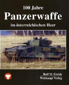 100 Jahre Panzerwaffe im österreichischen Heer - Urrisk, Rolf M.