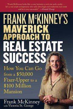Frank McKinney's Maverick Approach to Real Estate Success - Mckinney, Frank E.