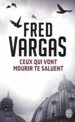 Ceux Qui Vont Mourir Te Saluent - Vargas, Fred