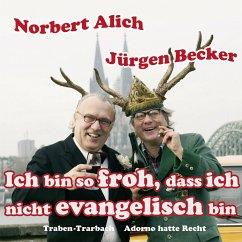 Ich bin so froh, dass ich nicht evangelisch bin, 1 Audio-CD - Alich, Norbert; Becker, Jürgen