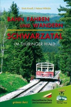 Bahn fahren und wandern - Schwarzatal im Thüringer Wald - Krauß, Erich; Witticke, Helmut