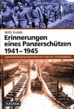 Erinnerungen eines Panzerschützen 1941 - 1945 - Kubik, Willi