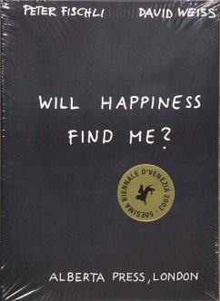 Will happiness find me? - Fischli, Peter; Weiss, David