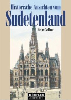 Historische Ansichten vom Sudetenland - Csallner, Heinz