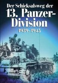 Der Schicksalsweg der 13. Panzer-Division 1939-1945
