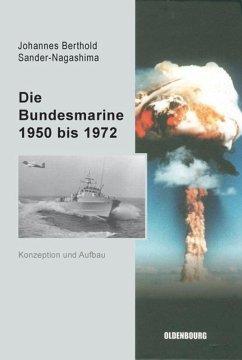 Die Bundesmarine 1955 bis 1972 - Sander-Nagashima, Johannes Berthold