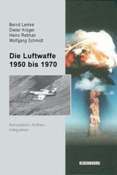 Die Luftwaffe 1950 bis 1970 - Lemke, Bernd;Krüger, Dieter;Rebhan, Heinz