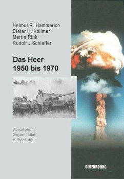 Das Heer 1950 bis 1970 - Hammerich, Helmut R.;Kollmer, Dieter H.;Rink, Martin