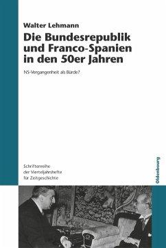 Die Bundesrepublik und Franco-Spanien in den 50er Jahren - Lehmann, Walter