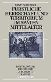 Fürstliche Herrschaft und Territorium im späten Mittelalter