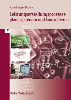 Leistungserstellungsprozesse planen, steuern und kontrollieren - Schmidthausen, Michael;Prause, Petra